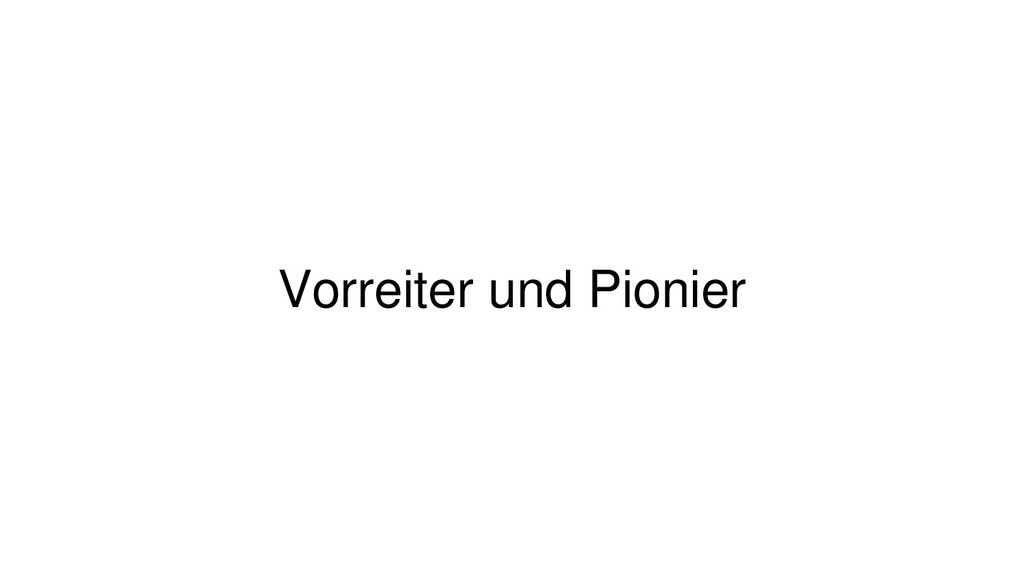 Vorreiter und Pionier