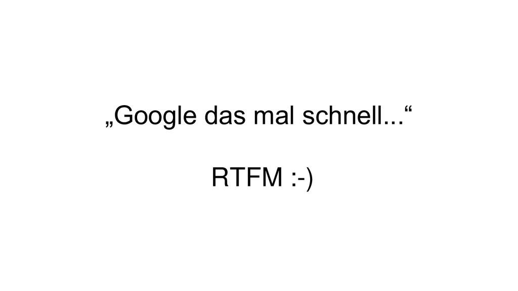 """""""Google das mal schnell..."""" RTFM :-)"""