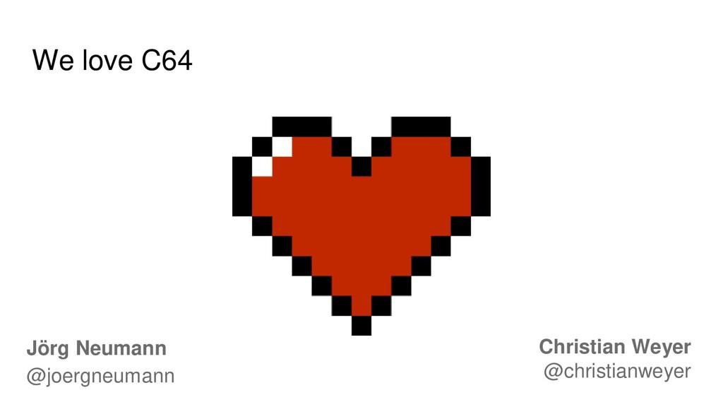 We love C64 Jörg Neumann @joergneumann Christia...