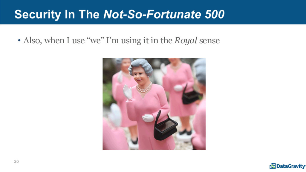 20 Security In The Not-So-Fortunate 500 • Also,...