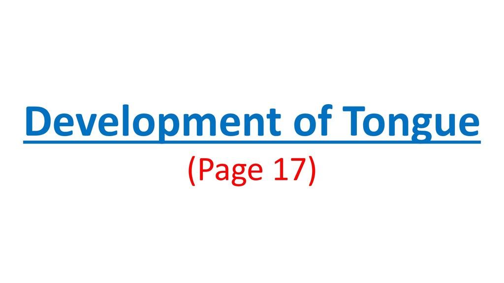 Development of Tongue (Page 17)
