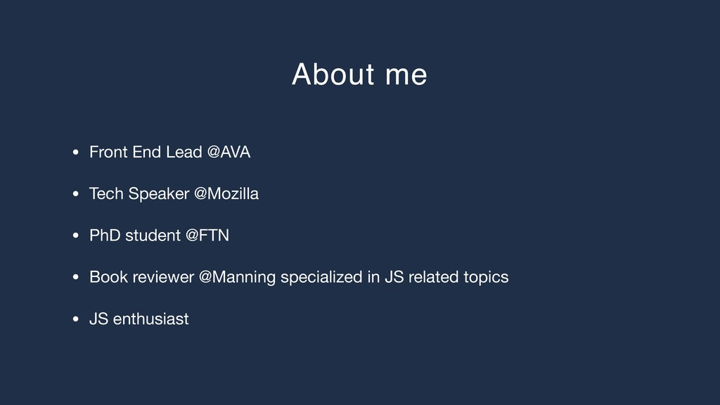 About me • Front End Lead @AVA  • Tech Speaker ...