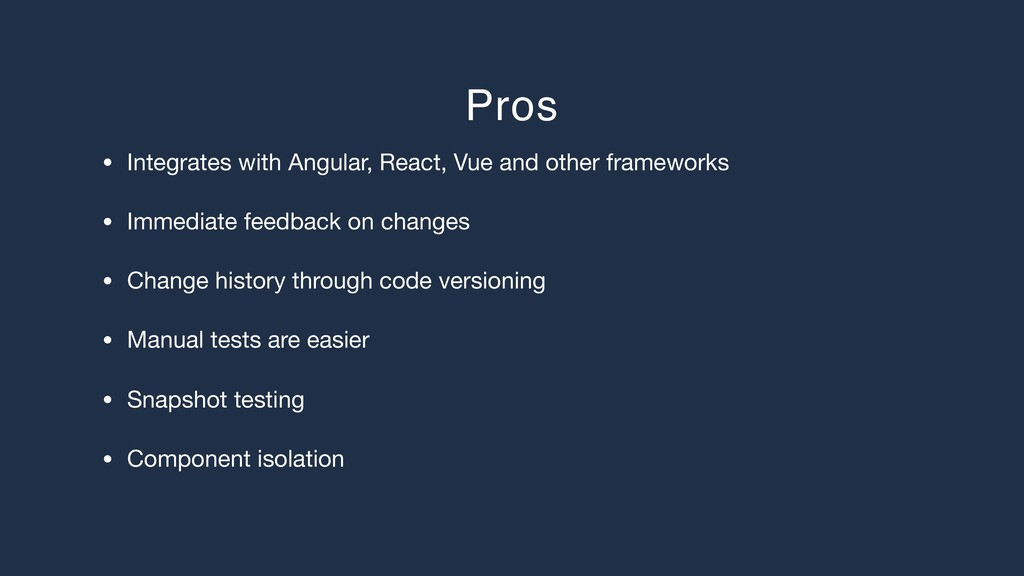 Pros • Integrates with Angular, React, Vue and ...