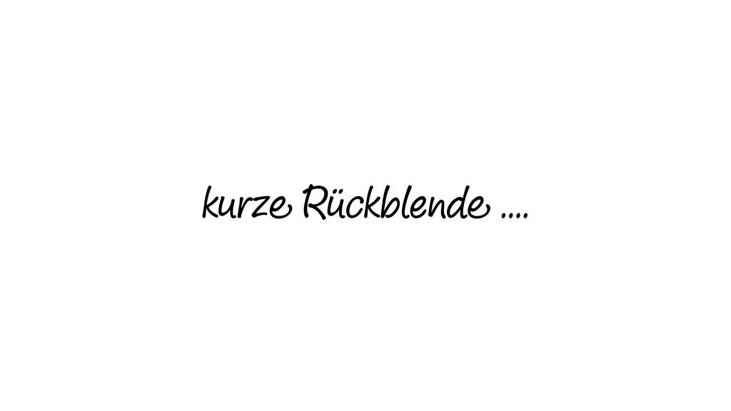 kurze Rückblende ….