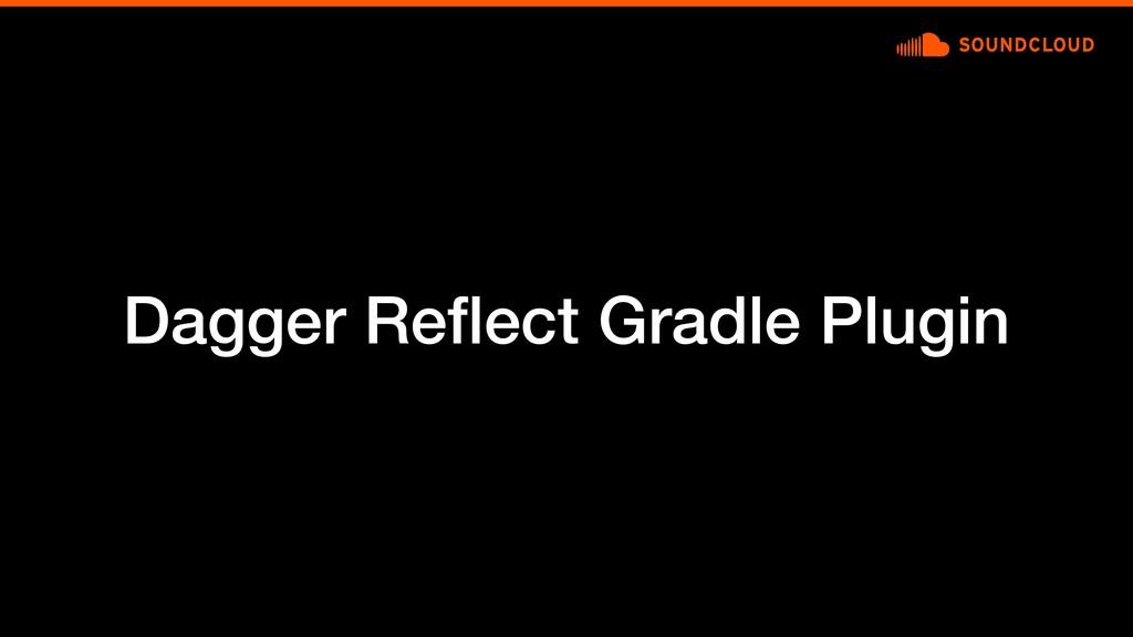 Dagger Reflect Gradle Plugin