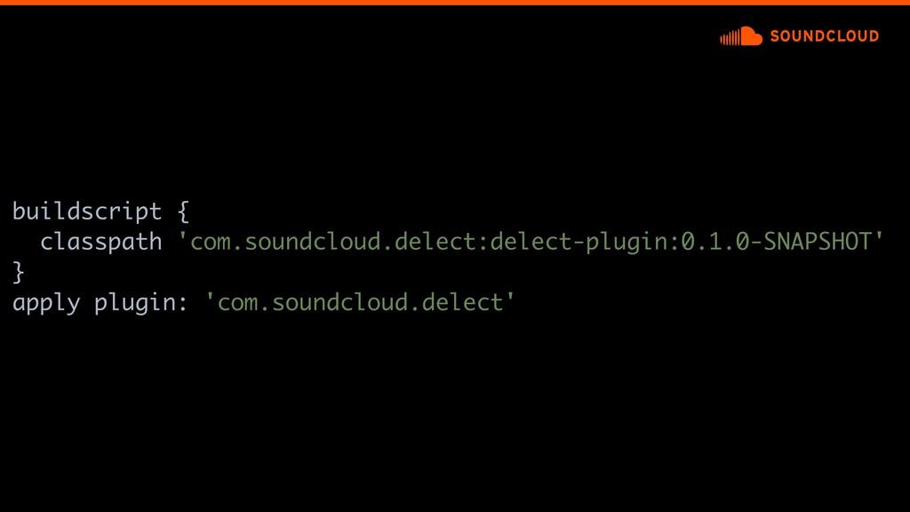 buildscript { classpath 'com.soundcloud.delect:...