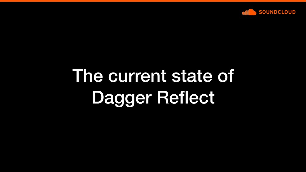 The current state of Dagger Reflect