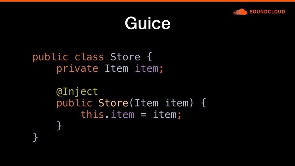 Guice public class Store {c private Item item; ...