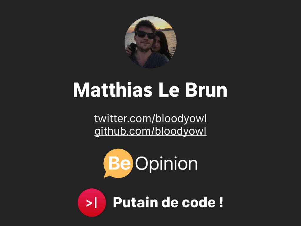 Matthias Le Brun twitter.com/bloodyowl github.c...