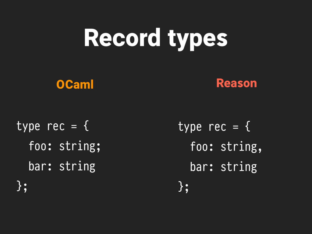 Record types type rec = { foo: string; bar: str...
