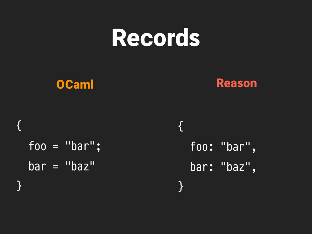 "Records { foo = ""bar""; bar = ""baz"" } OCaml Reas..."