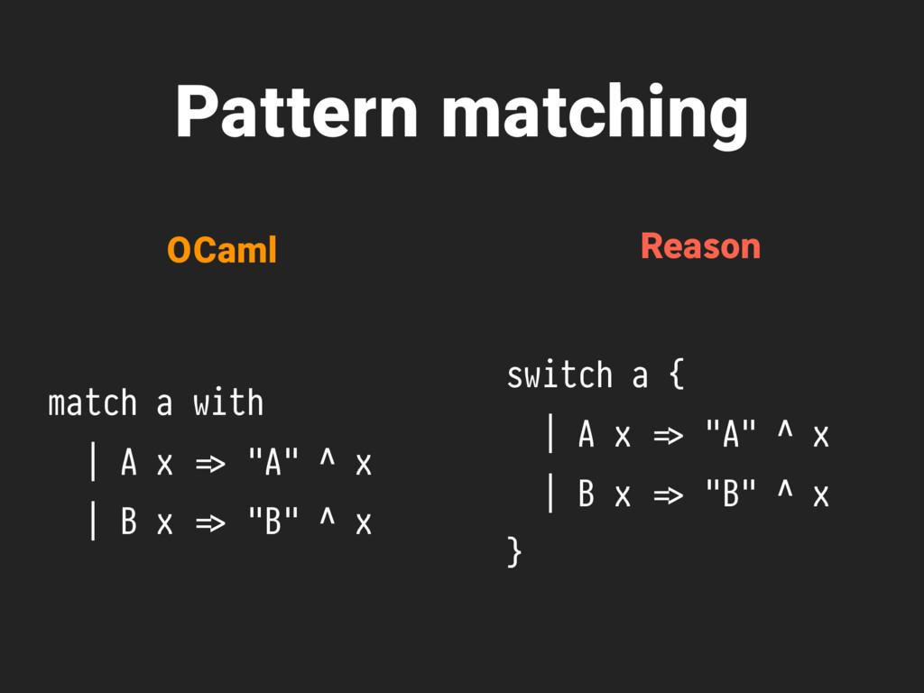"Pattern matching match a with | A x %=> ""A"" ^ x..."