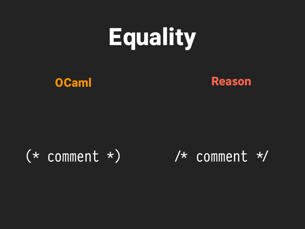 Equality (* comment *) OCaml Reason //* comment...