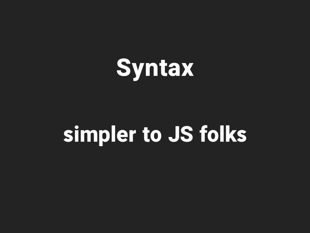 Syntax simpler to JS folks