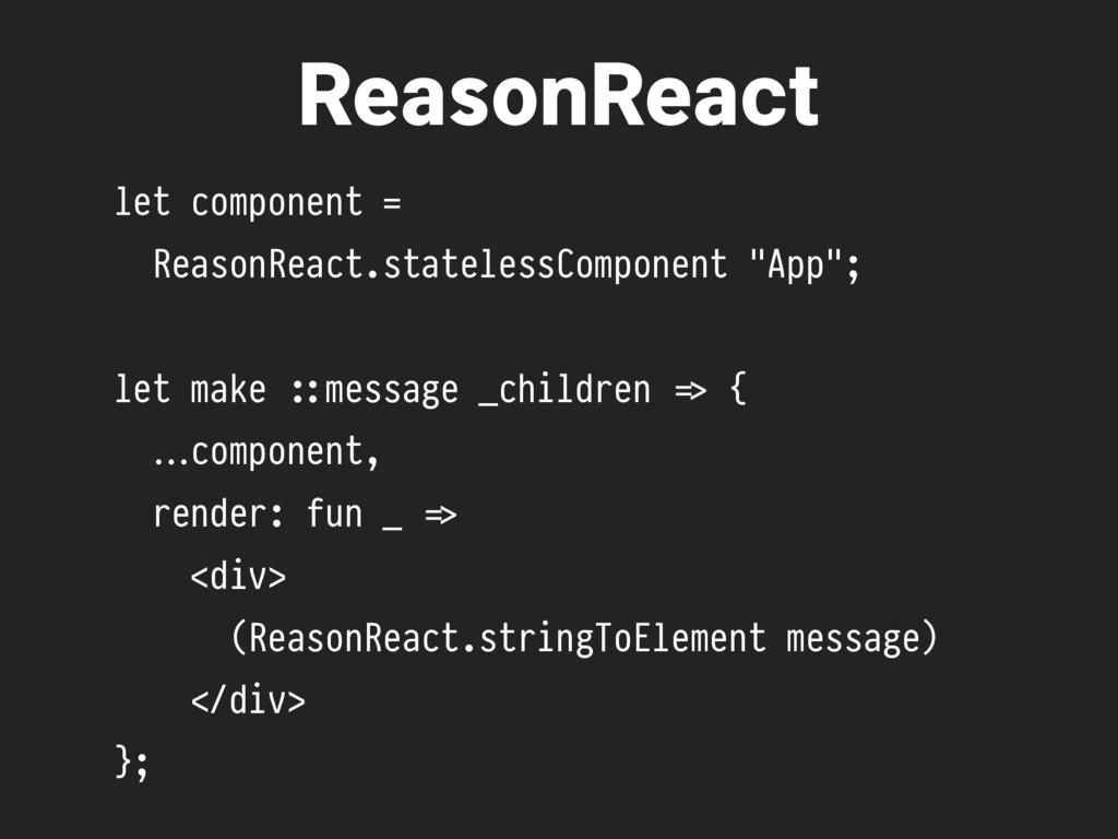 ReasonReact let component = ReasonReact.statele...