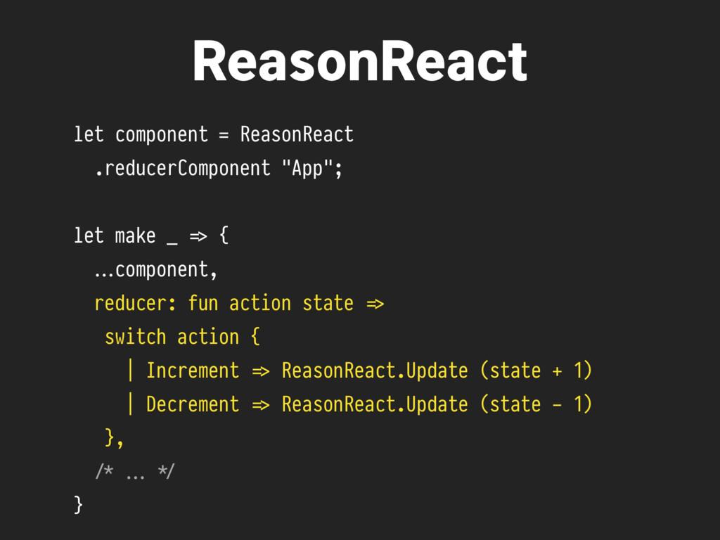 ReasonReact let component = ReasonReact .reduce...