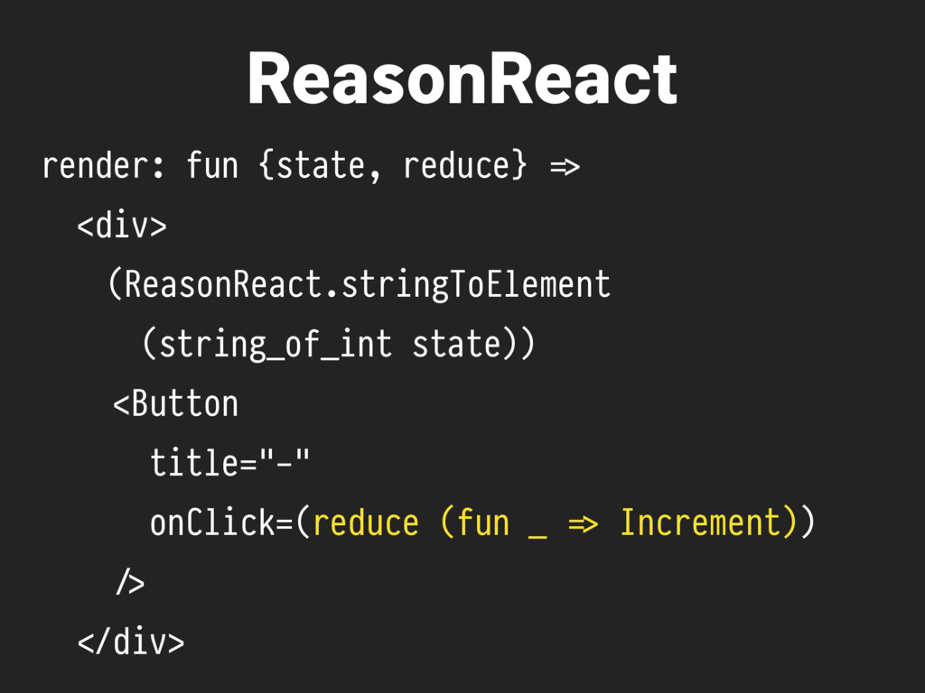 ReasonReact render: fun {state, reduce} %=> <di...