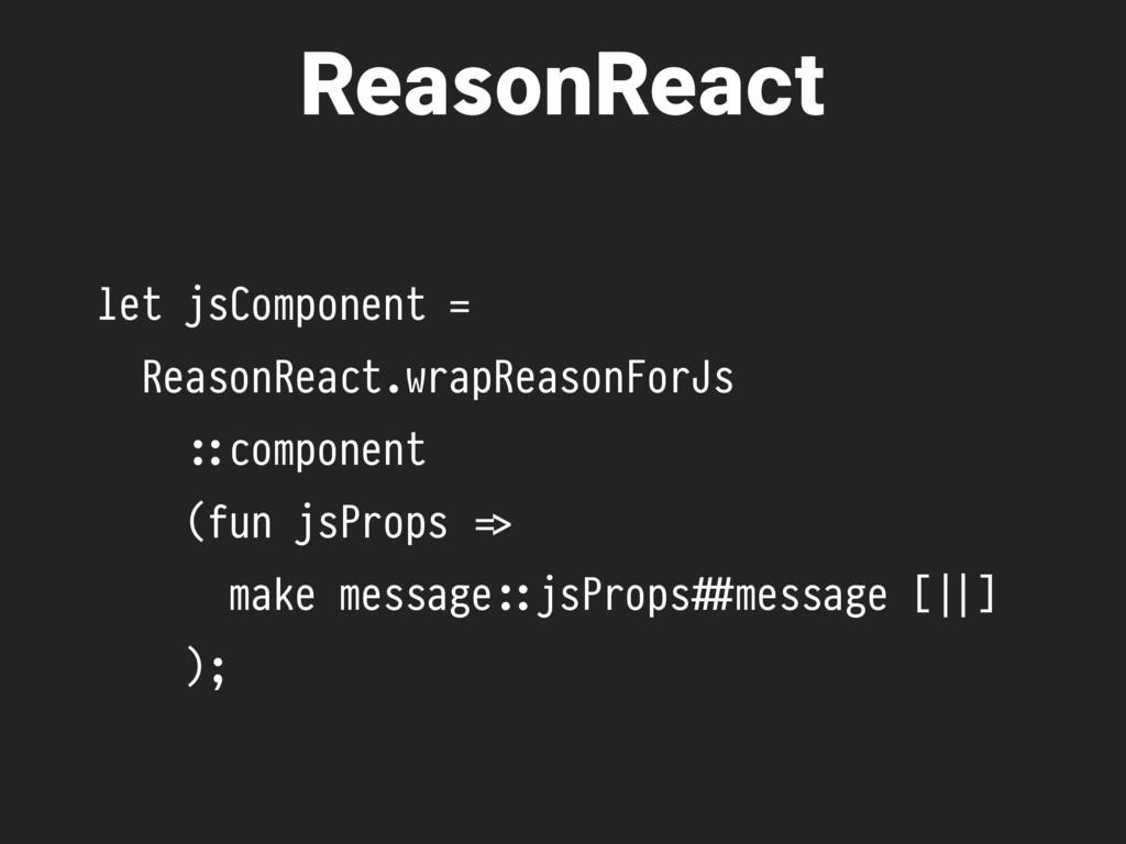 let jsComponent = ReasonReact.wrapReasonForJs #...