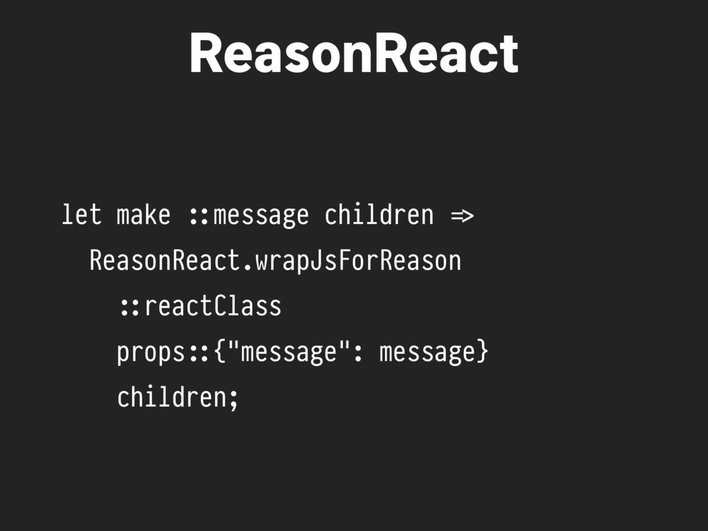 let make #::message children %=> ReasonReact.wr...