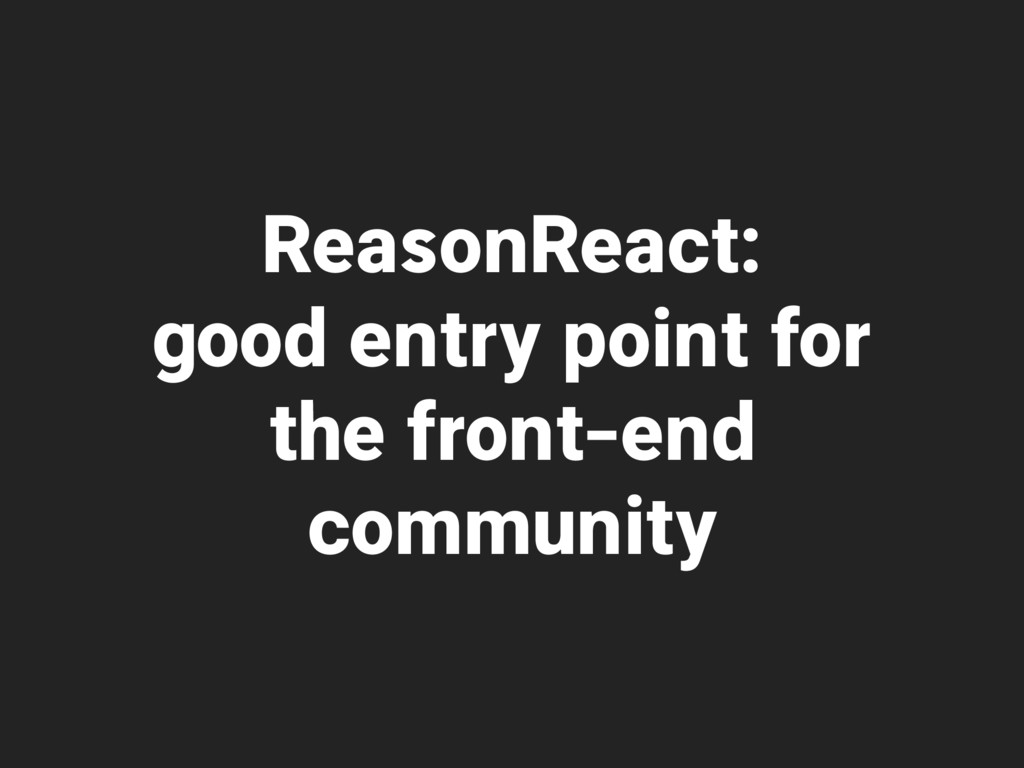 ReasonReact: good entry point for the front-end...