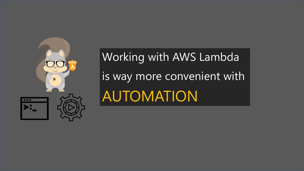 Working with AWS Lambda is way more convenient ...