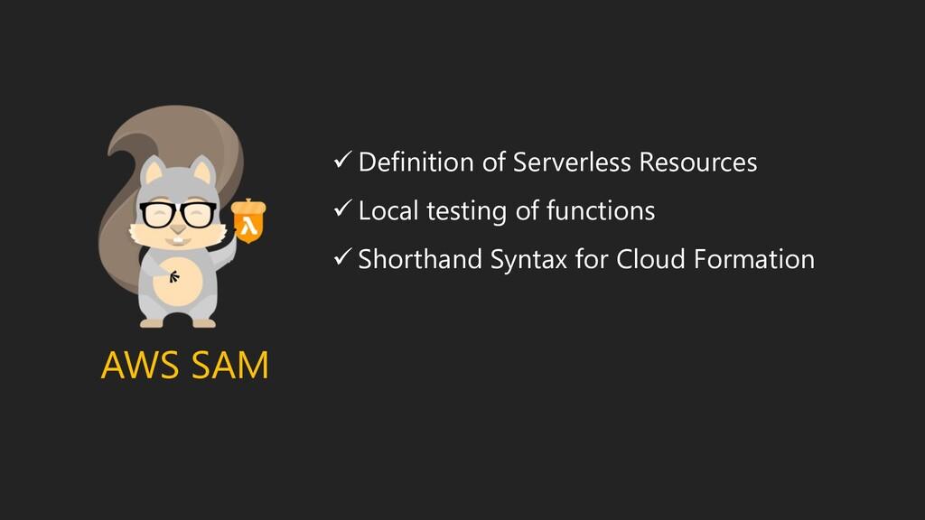 AWS SAM ✓ Definition of Serverless Resources ✓ ...