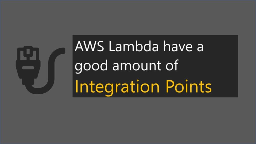 AWS Lambda have a good amount of Integration Po...