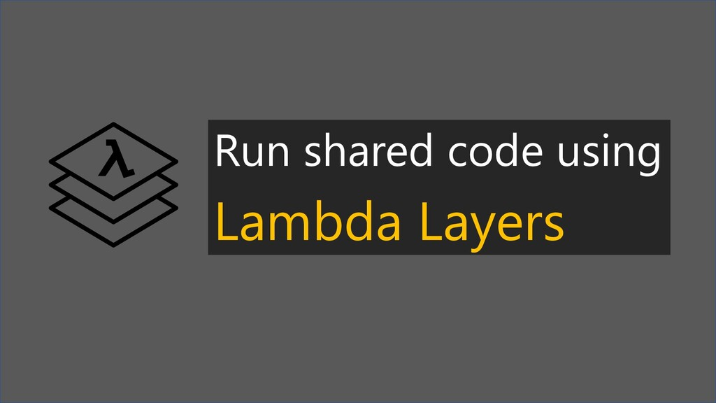 Run shared code using Lambda Layers