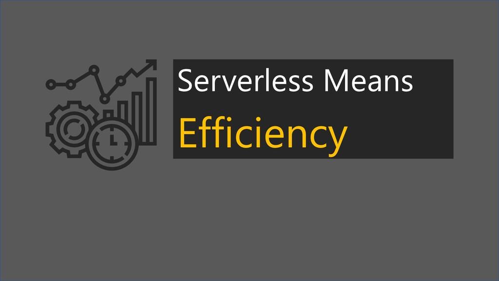 Serverless Means Efficiency