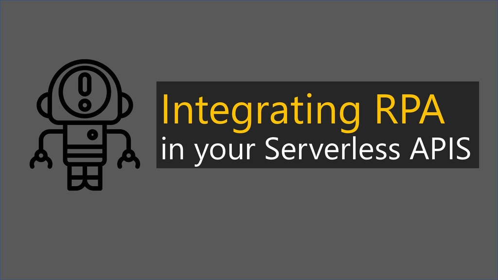 Integrating RPA in your Serverless APIS