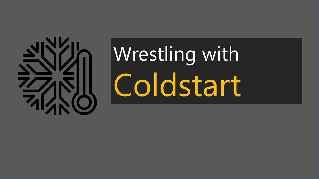 Wrestling with Coldstart