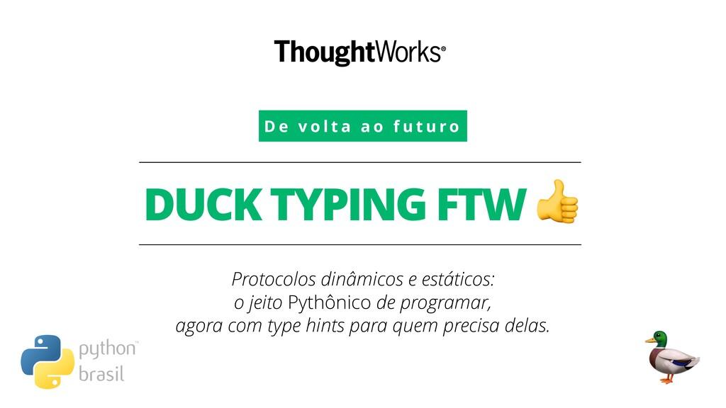 DUCK TYPING FTW  Protocolos dinâmicos e estátic...