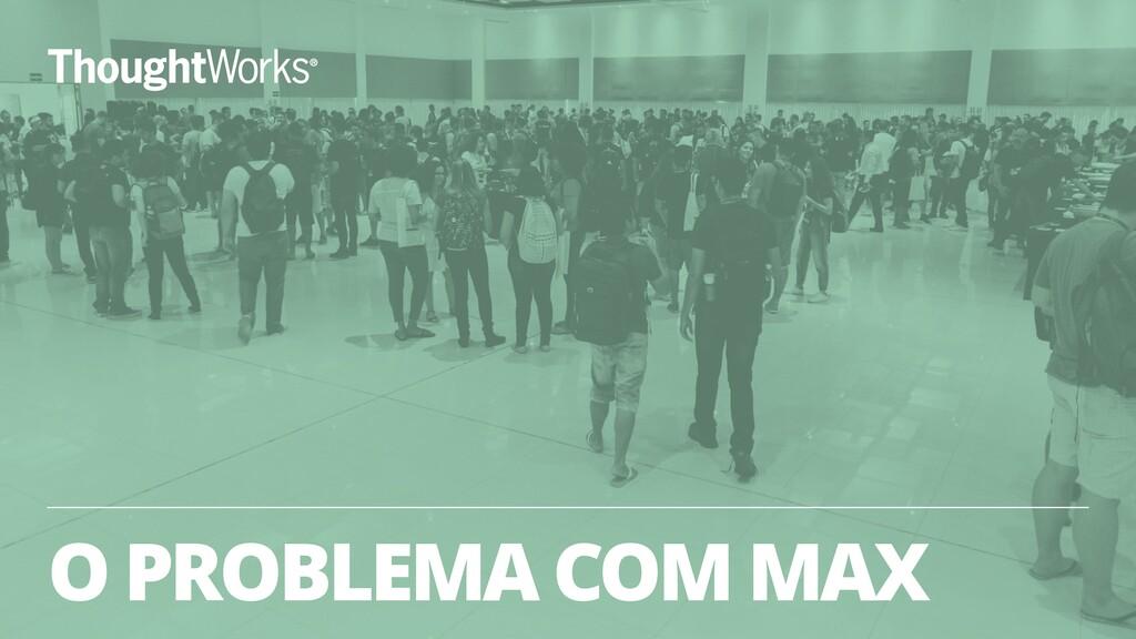 O PROBLEMA COM MAX 19