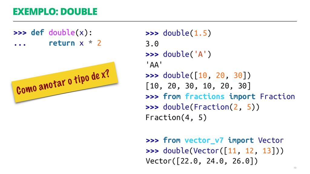 EXEMPLO: DOUBLE 10 Como anotar o tipo de x?