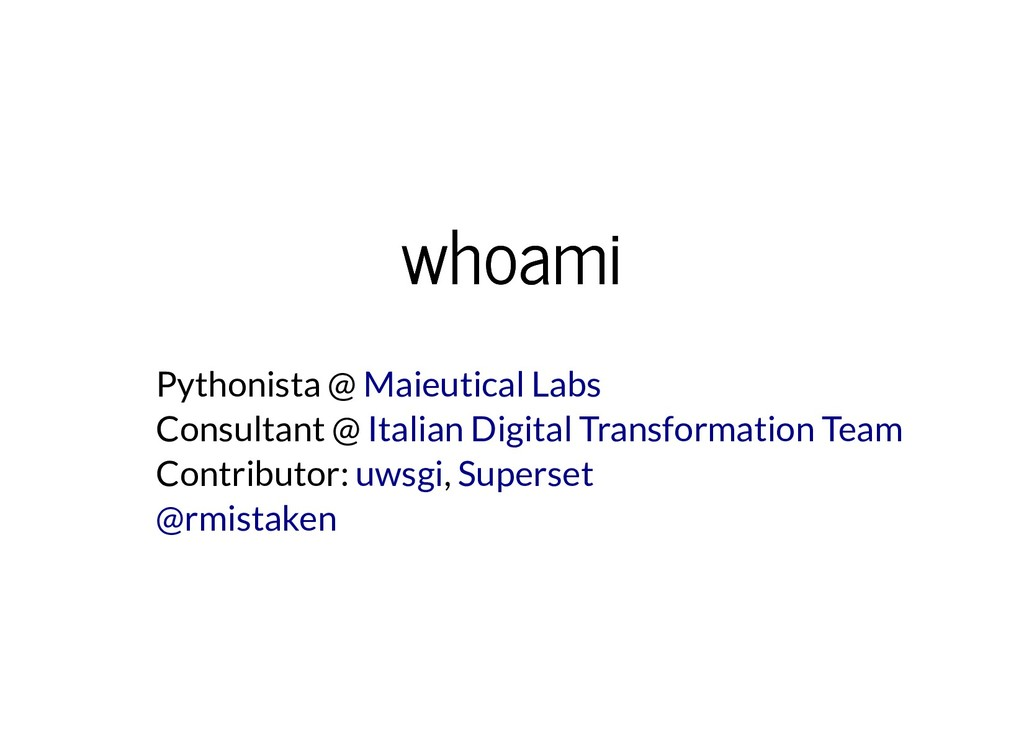 whoami whoami Pythonista @ Consultant @ Contrib...