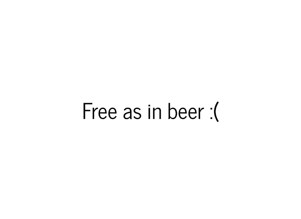Free as in beer :( Free as in beer :(