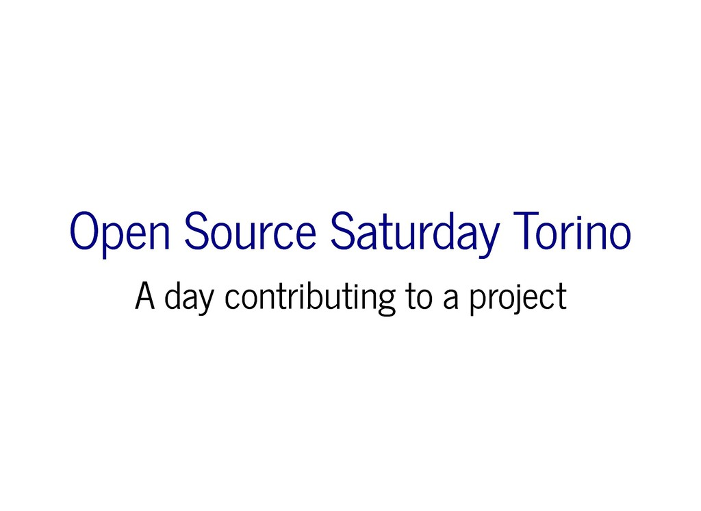 Open Source Saturday Torino Open Source Saturda...
