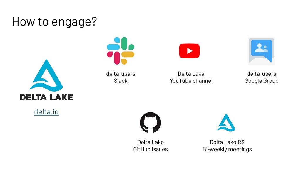How to engage? delta.io delta-users Slack delta...