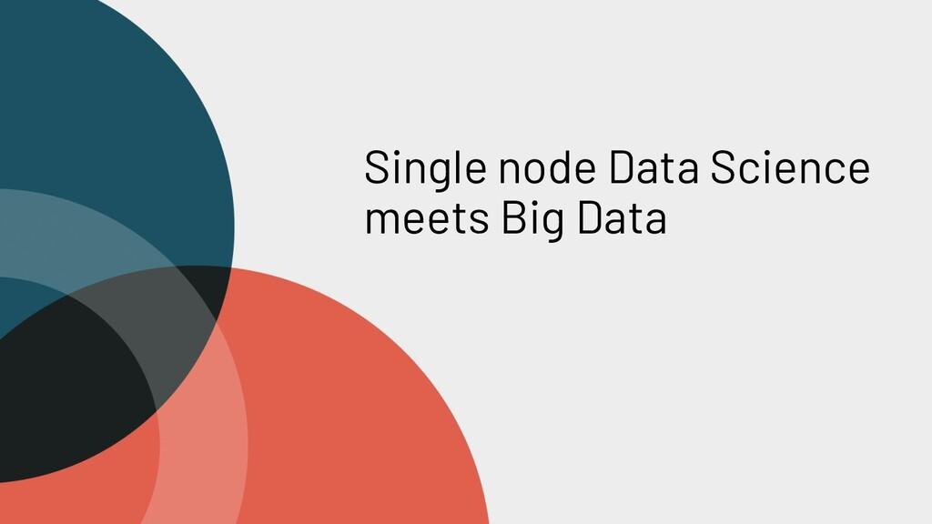 Single node Data Science meets Big Data