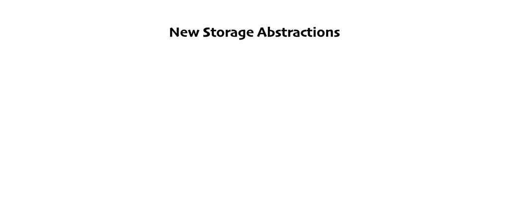 New Storage Abstractions