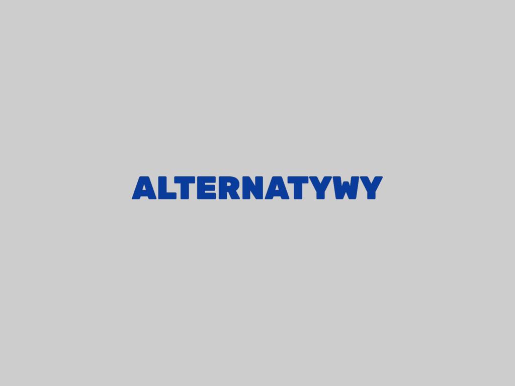 ALTERNATYWY ALTERNATYWY