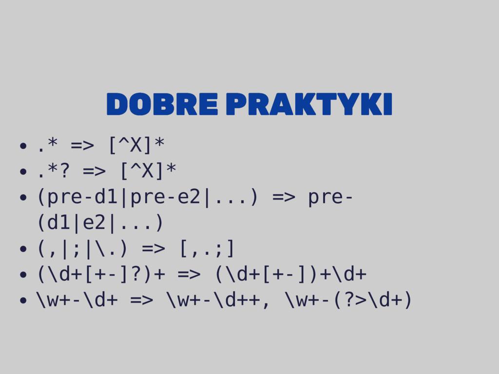 DOBRE PRAKTYKI DOBRE PRAKTYKI .* => [^X]* .*? =...