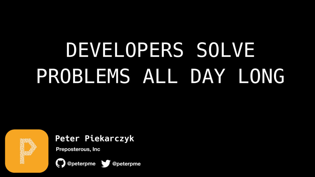 Peter Piekarczyk @peterpme Preposterous, Inc @p...