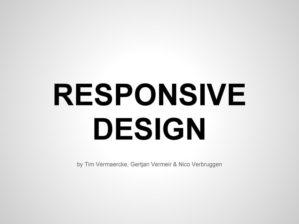 RESPONSIVE DESIGN by Tim Vermaercke, Gertjan Ve...