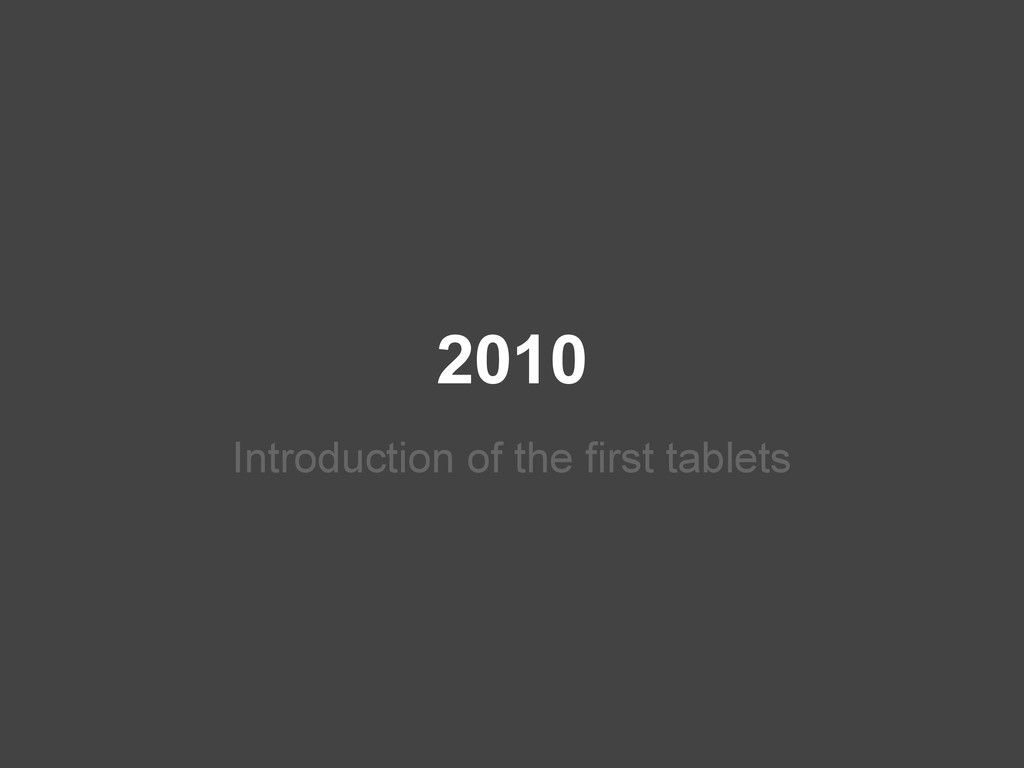 2010 Introduction of the first tablets