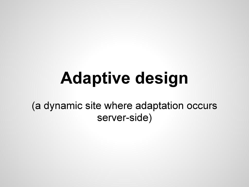 Adaptive design (a dynamic site where adaptatio...