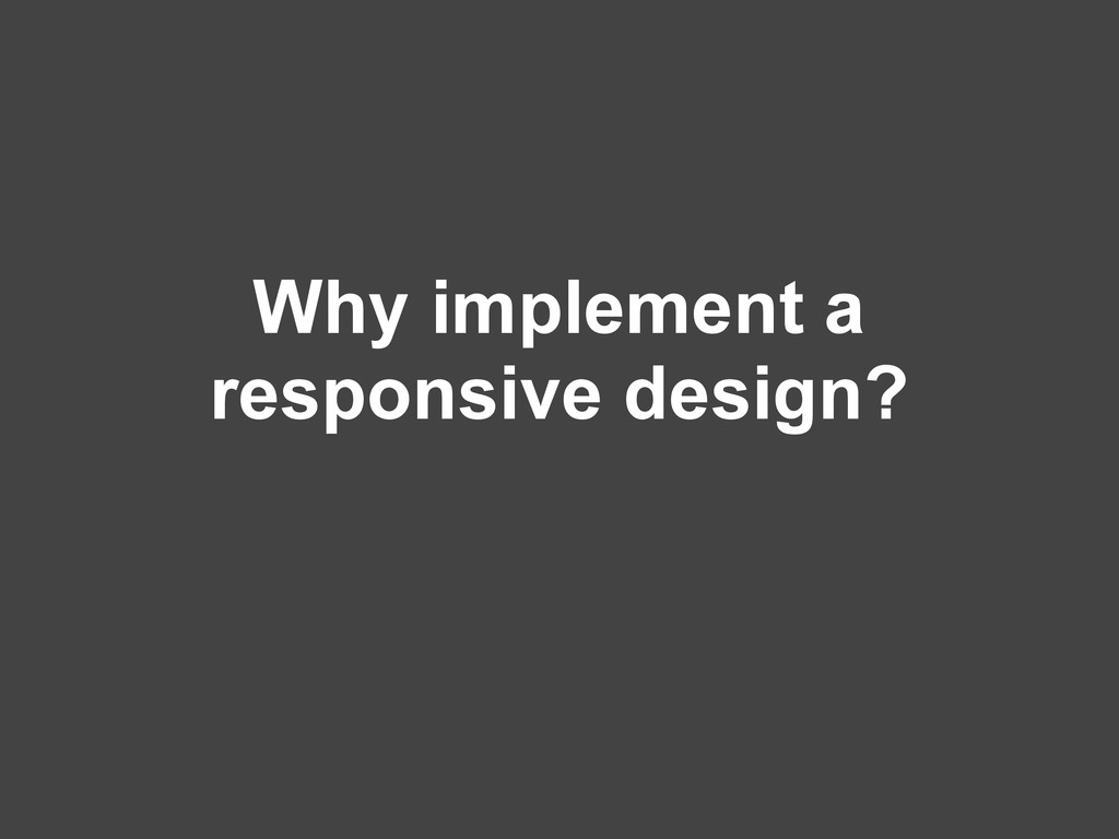 Why implement a responsive design?