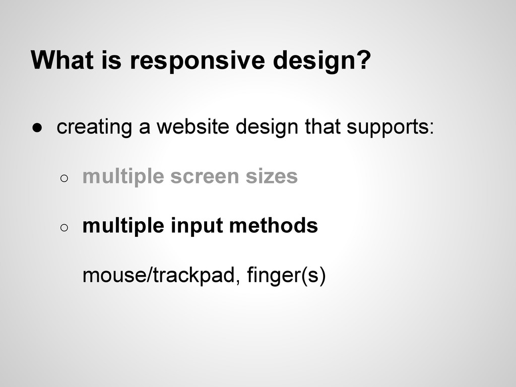 What is responsive design? ● creating a website...