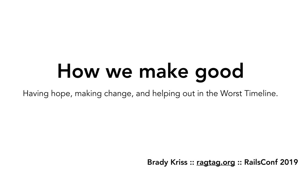 Brady Kriss :: ragtag.org :: RailsConf 2019 How...