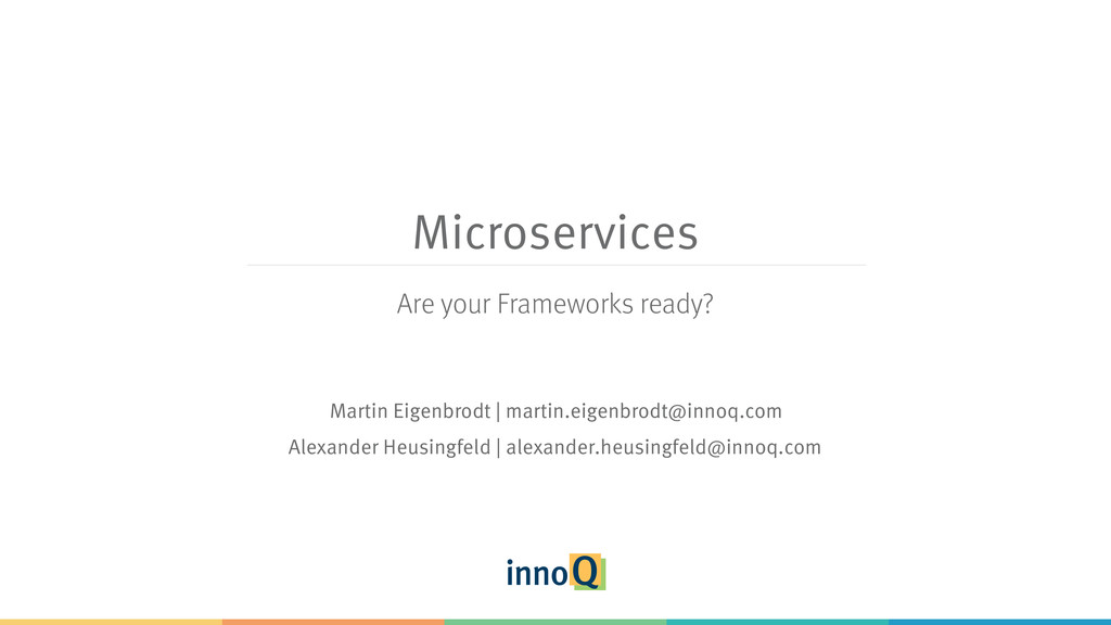 Microservices Are your Frameworks ready? Martin...
